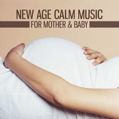 New Age Calm Music for Mother & Baby – Soft Lullabies, Calm New Age, Music for Pregnant Women