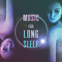 Music for Long Sleep – Soothing Sounds, Relaxing Music, Sleeping Hours