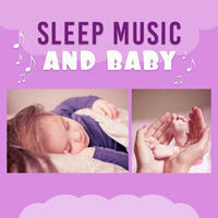 Sleep Music and Baby – Soothing Melodies for Baby, Deep Sleep, Calm Lullabies, Quiet Child