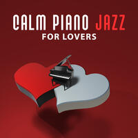 Calm Piano Jazz for Lovers – Relaxing Piano Jazz, Romantic Massage, Sensual Sounds for Romantic Evening