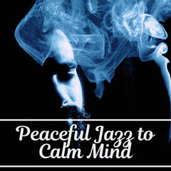 Peaceful Jazz to Calm Mind – Quiet Music, Piano Bar, Relaxing Sounds of Jazz, Chilled Music, Mellow Jazz
