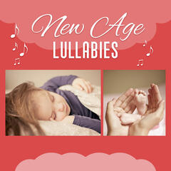 New Age Lullabies – Soft Sounds for Baby, Sleep All Night, Calming Music, Time for Relax