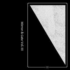 Mirror & Gate, Vol. III