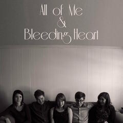 All of Me & Bleeding Heart
