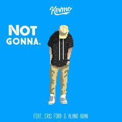Not Gonna. (feat. Eris Ford & Alano Adan) - Single