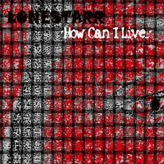 How Can I Live - Single