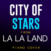 "City of Stars (From ""La La Land"") [Piano Cover] - Single"