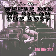 Where Did We Sit on the Bus? (The Mixtape)