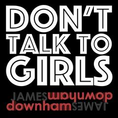 Don't Talk To Girls