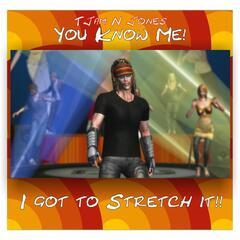 You Know Me! I Got to Stretch It!!