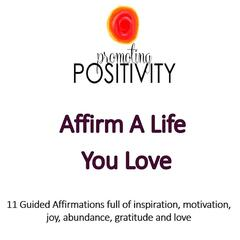 Affirm a Life You Love