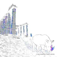 I Am Rhino and Ruin - EP