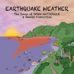 Earthquake Weather: The Songs of Jason Gutierrez & Howard Finkelstein