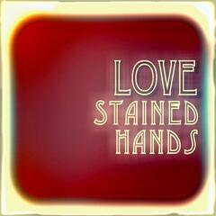 Love Stained Hands