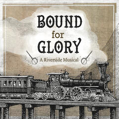 Bound for Glory: A Riverside Musical