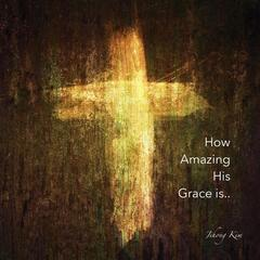 How Amazing His Grace Is (Amazing Grace)