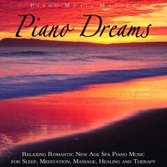 Piano Dreams: Relaxing Romantic New Age Piano Music for Sleep, Meditation, Massage, Healing and Therapy