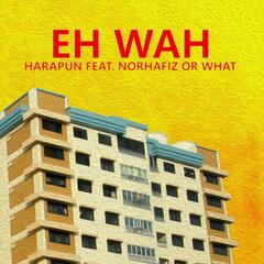 Eh Wah (feat. Norhafiz or What)