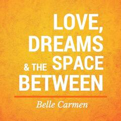 Love, Dreams & the Space Between