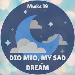 Dio Mio, My Sad Dream