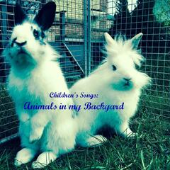 Children's Songs: Animals in My Backyard