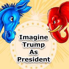 Imagine Trump as President