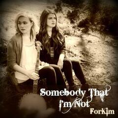 Somebody That I'm Not