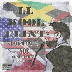 Ll Kool Clint Episode 2: 808 (feat. Quarter Bill)