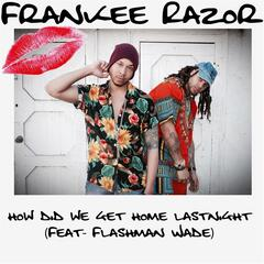 How Did We Get Home Last Night (feat. Flashman Wade)