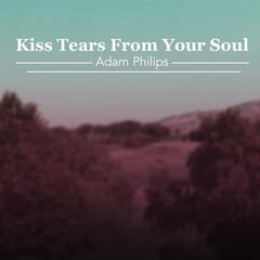 Kiss Tears from Your Soul (feat. Adam Philips & Mj Moyer)