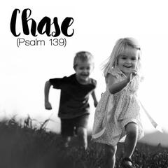 Chase (Psalm 139)