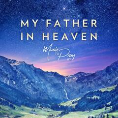 My Father in Heaven