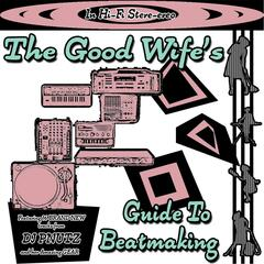 The Good Wife's Guide to Beatmaking