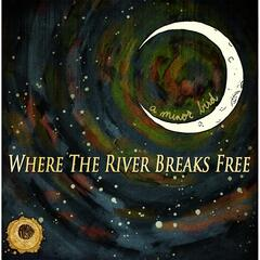 Where the River Breaks Free (Deluxe Edition)