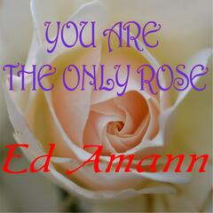 You Are the Only Rose