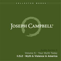 Lecture II.5.2 - Myth & Violence in America, Vol. 5: Your Myth Today