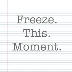 Freeze This Moment