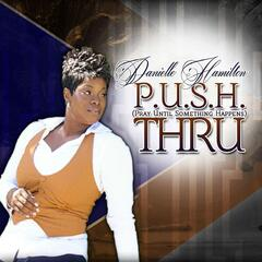 P.U.S.H. Thru (Pray Until Something Happens)