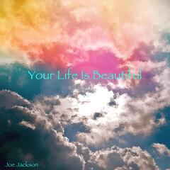 Your Life Is Beautiful