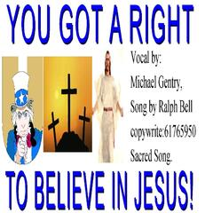 You Got a Right to Believe in Jesus!