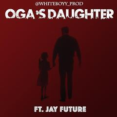 Oga's Daughter (feat. Jay Future)