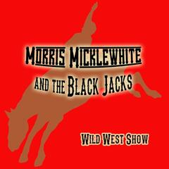 Morris Micklewhite and the Black Jacks Wild West Show