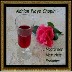 Adrian Plays Chopin Nocturnes, Mazurkas and Preludes