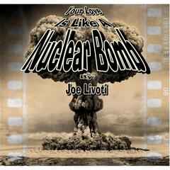 (Your Love Is Like A) Nuclear Bomb