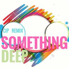 Something Deep (Cip Remix)