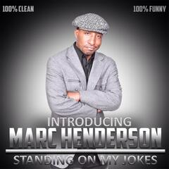 Introducing Marc Henderson: Standing on My Jokes