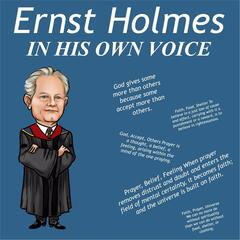Ernst Holmes in His Own Voice: The Power of Your Mind