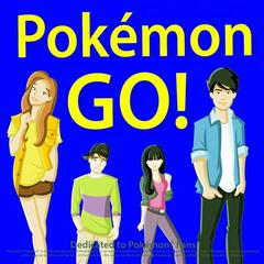 Pokemon Go! (Dedicated to Pokemon Fans)