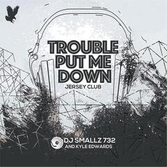Trouble Put Me Down (Jersey Club)