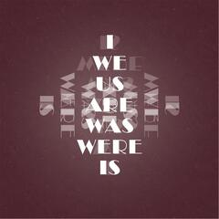I We Us Are Was Were Is